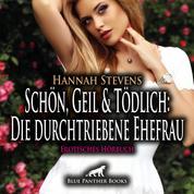 Schön, Geil und Tödlich: Die durchtriebene Ehefrau / Erotische Geschichte - Sie will alles - und Sex ...