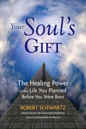 Your Soul's Gift - The Healing Power of the Life You Planned Before You Were Born