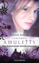 Das Geheimnis des Amuletts - Die Schwestern der Dunkelheit - Roman