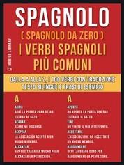 Spagnolo ( Spagnolo da zero ) I Verbi Spagnoli Più Comuni - Dalla A alla Z, i 100 verbi con traduzione, testo bilingue e frasi di esempio