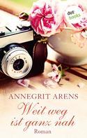 Annegrit Arens: Weit weg ist ganz nah ★★★