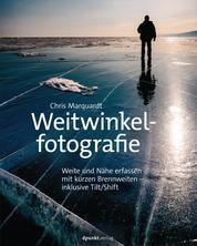 Weitwinkelfotografie - Weite und Nähe erfassen mit kurzen Brennweiten – inklusive Tilt/Shift