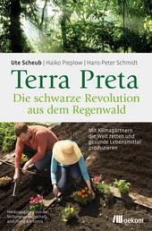 Terra Preta. Die schwarze Revolution aus dem Regenwald - Mit Klimagärtnern die Welt retten und gesunde Lebensmittel produzieren