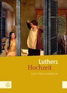 Elke Strauchenbruch: Luthers Hochzeit