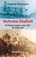Siegfried Obermeier: Verlorene Kindheit - Erinnerungen aus der Kriegszeit