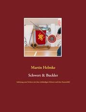 Schwert & Buckler - Anleitung zum Fechten mit dem einhändigen Schwert und dem Faustschild
