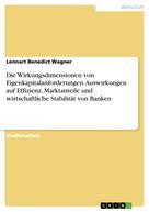 Lennart Benedict Wagner: Die Wirkungsdimensionen von Eigenkapitalanforderungen. Auswirkungen auf Effizienz, Marktanteile und wirtschaftliche Stabilität von Banken