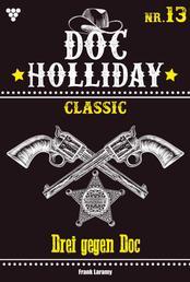 Doc Holliday Classic 13 – Western - Drei gegen Doc