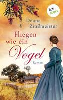 Deana Zinßmeister: Fliegen wie ein Vogel: Die Australien-Saga - Band 1 ★★★★