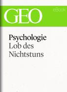 GEO Magazin: Psychologie: Lob des Nichtstuns (GEO eBook Single) ★★★★