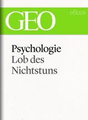 Psychologie: Lob des Nichtstuns (GEO eBook Single)
