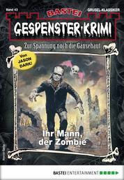 Gespenster-Krimi 43 - Horror-Serie - Ihr Mann, der Zombie
