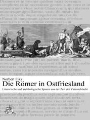 Die Römer in Ostfriesland - Literarische und archäologische Spuren aus der Zeit der Varusschlacht