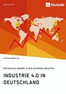 Dominik Bundschuh: Industrie 4.0 in Deutschland. Der digitale Wandel in der Automobilindustrie