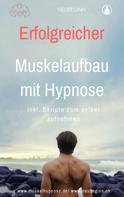 Team Muskelhypnose: Erfolgreicher Muskelaufbau
