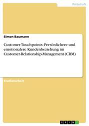 Customer Touchpoints: Persönlichere und emotionalere Kundenbeziehung im Customer-Relationship-Management (CRM)