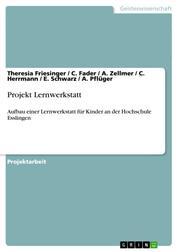 Projekt Lernwerkstatt - Aufbau einer Lernwerkstatt für Kinder an der Hochschule Esslingen