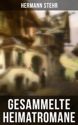 Gesammelte Heimatromane - Der Heiligenhof, Das Geschlecht der Mächler (Romantrilogie), Drei Nächte, Das Mandelhaus, Der Schindelmacher, Der begrabene Gott, Leonore Griebel, Die Krähen, Der Schatten…