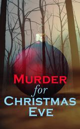 Murder for Christmas Eve - Musreder Mysteries for Holidays: The Flying Stars, A Christmas Capture, Markheim, The Wolves of Cernogratz, The Ghost's Touch…