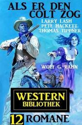 Als er den Colt zog: Western Bibliothek 12 Romane