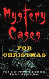 Mystery Cases For Christmas – Test your Power of Deduction During the Holidays - The Mystery of Room Five, Sherlock Holmes - The Blue Carbuncle, The Flying Stars, Mr Wray's Cash Box, Mustapha, The Grave by the Handpost, A Christmas Capture and many more