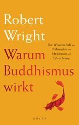 Warum Buddhismus wirkt - Die Wissenschaft und Philosophie von Meditation und Erleuchtung