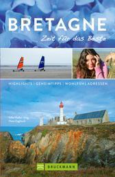 Bruckmann Reiseführer Bretagne: Zeit für das Beste - Highlights, Geheimtipps, Wohlfühladressen