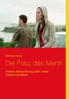 Ekkehard Meyer: Die Frau, das Mann