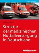 Karsten Roth: Struktur der medizinischen Notfallversorgung in Deutschland