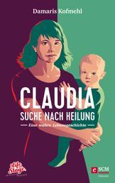 Claudia - Suche nach Heilung - Eine wahre Lebensgeschichte