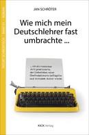Jan Schröter: Wie mich mein Deutschlehrer fast umbrachte ...