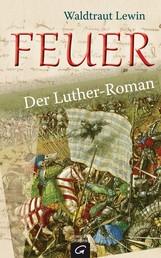 Feuer - Der Luther-Roman