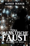 Alfred Bekker: Alfred Bekker Science Fiction - Der galaktische Faust