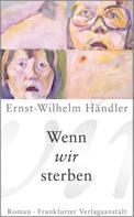 Ernst-Wilhelm Händler: Wenn wir sterben
