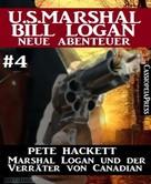 Pete Hackett: Marshal Logan und der Verräter von Canadian (U.S. Marshal Bill Logan - Neue Abenteuer 4)
