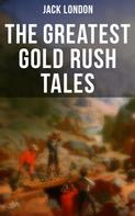 Jack London: The Greatest Gold Rush Tales
