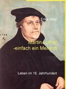 Erika Walz: Martin Luther - einfach ein Mensch