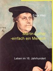 Martin Luther - einfach ein Mensch - Leben im 16. Jahrhundert