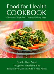 Food for Health Cookbook - Gluten-free, Sugar-free, Dairy-free Living Foods