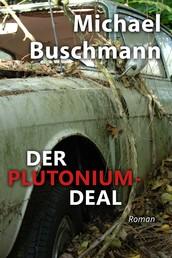 Der Plutonium-Deal - Roman