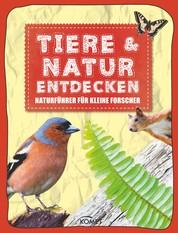 Tiere & Natur entdecken - Naturführer für kleine Forscher