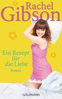 Rachel Gibson: Ein Rezept für die Liebe ★★★★