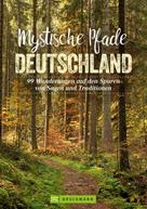 Antje Bayer: Mystische Pfade Deutschland