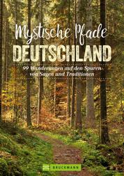 Mystische Pfade Deutschland - 99 Wanderungen auf den Spuren von Sagen und Traditionen