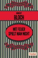 Robert Bloch: Mit Feuer spielt man nicht