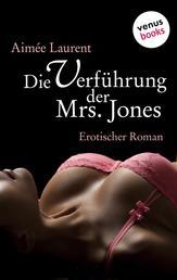 Die Verführung der Mrs. Jones - Erotischer Roman