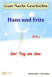 Gute-Nacht-Geschichte: Hans und Fritz - Der Tag am See - Gute-Nacht-Geschichten von Hans und Fritz mit Susi und Petra - Teil 3