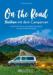 On the Road – Sizilien mit dem Campingbus - Individuelle Touren, traumhafte Standplätze und spannende Aktivitäten. Mit GPS-Koordinaten zu den Standplätzen.