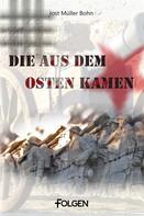 Jost Müller-Bohn: Die aus dem Osten kamen