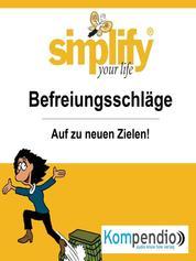 simplify your life - einfacher und glücklicher leben - Themenschwerpunkt: Befreiungsschläge